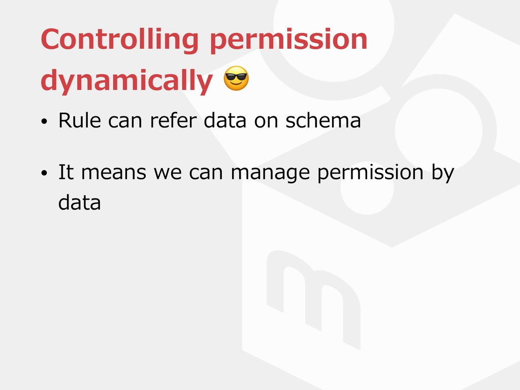 Controlling permission dynamically  • Rule can ...