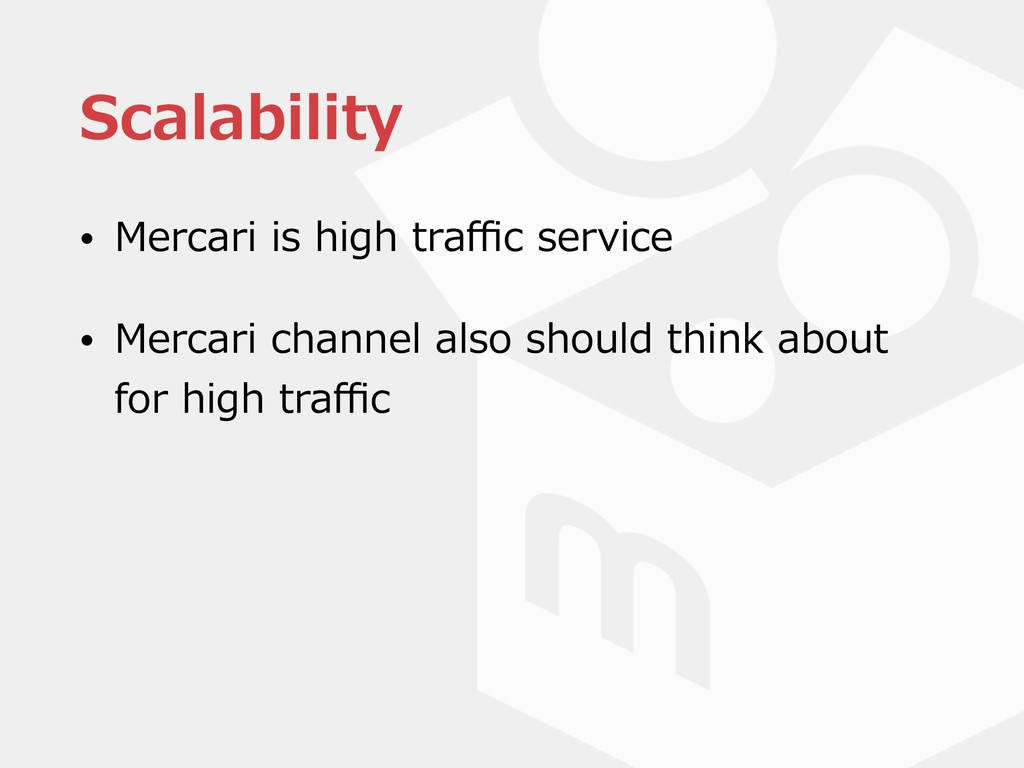 Scalability • Mercari is high traffic service • M...