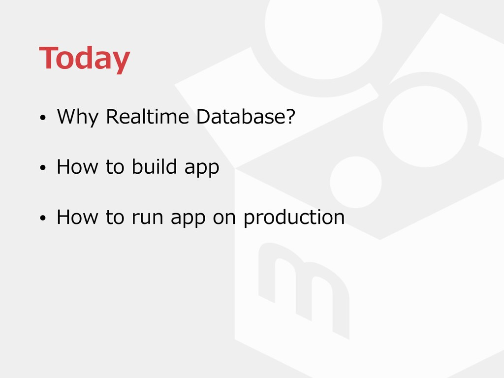 Today • Why Realtime Database? • How to build a...