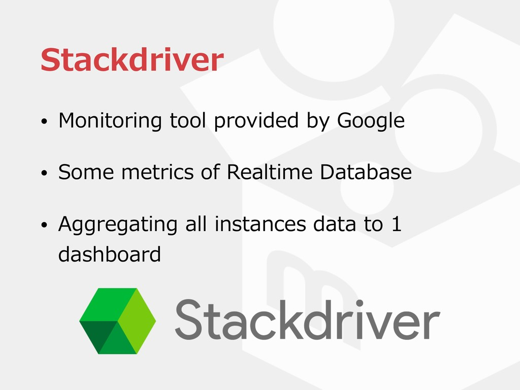 Stackdriver • Monitoring tool provided by Googl...