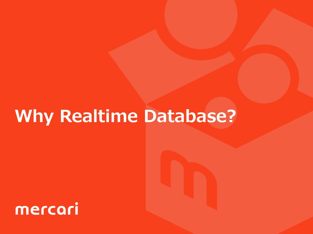 Why Realtime Database?