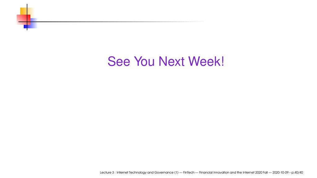 See You Next Week! Lecture 3 : Internet Technol...