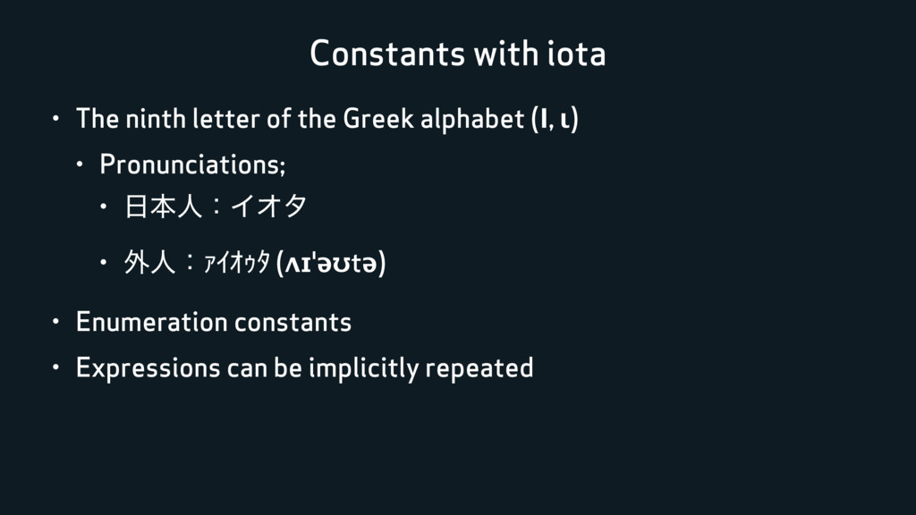 Constants with iota • The ninth letter of the G...