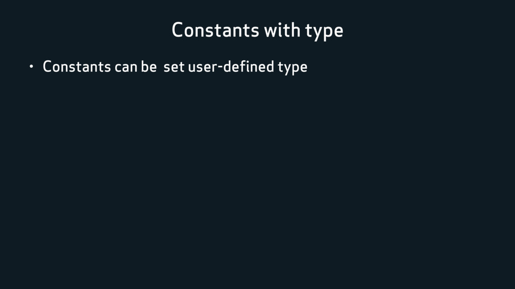 Constants with type • Constants can be set user...