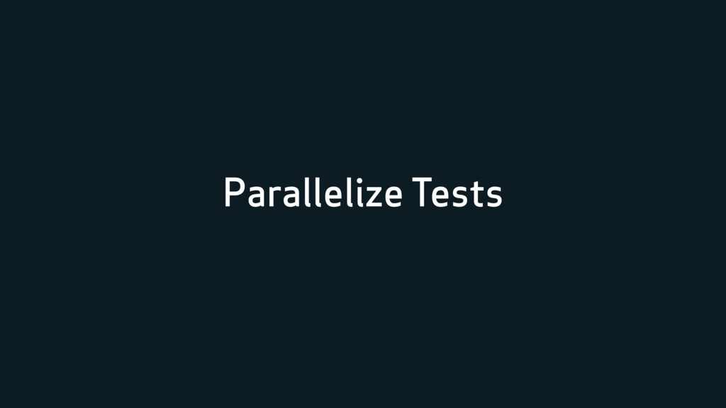 Parallelize Tests
