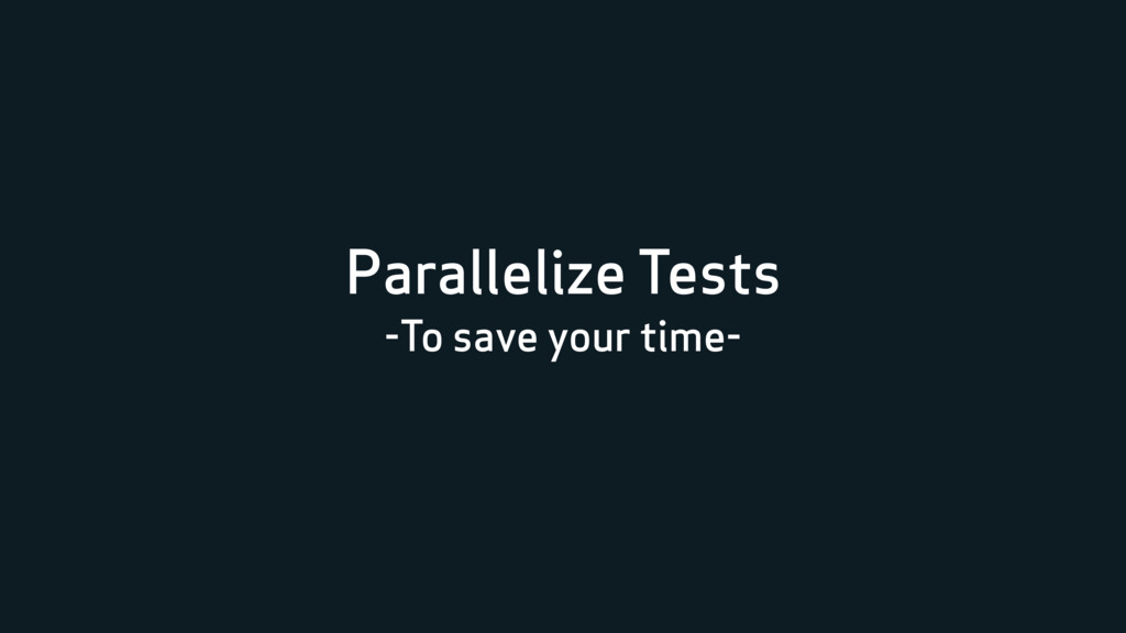 Parallelize Tests -To save your time-