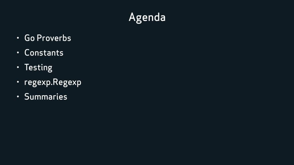 Agenda • Go Proverbs • Constants • Testing • re...