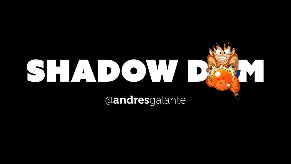@andresgalante Shadow Dom