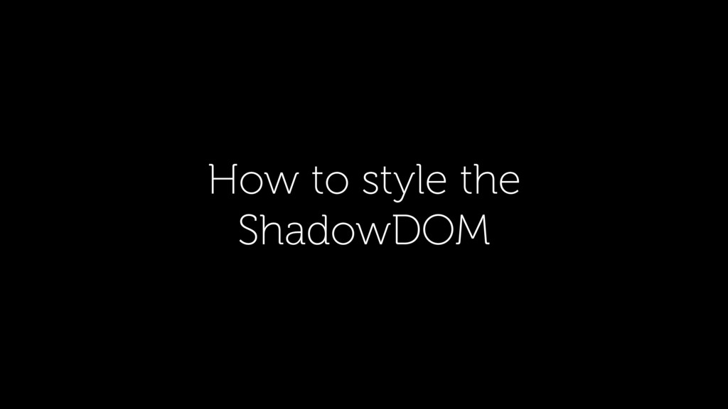 How to style the ShadowDOM