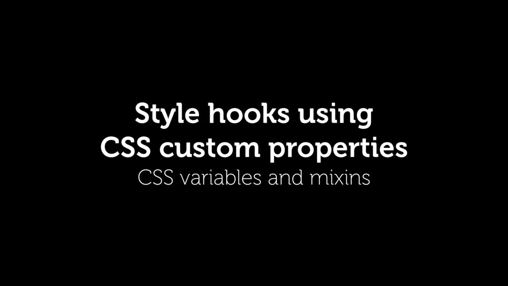 Style hooks using CSS custom properties CSS var...