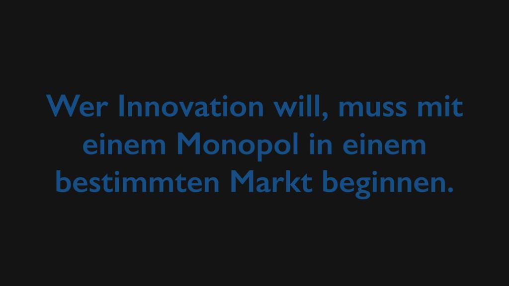 Wer Innovation will, muss mit einem Monopol in ...