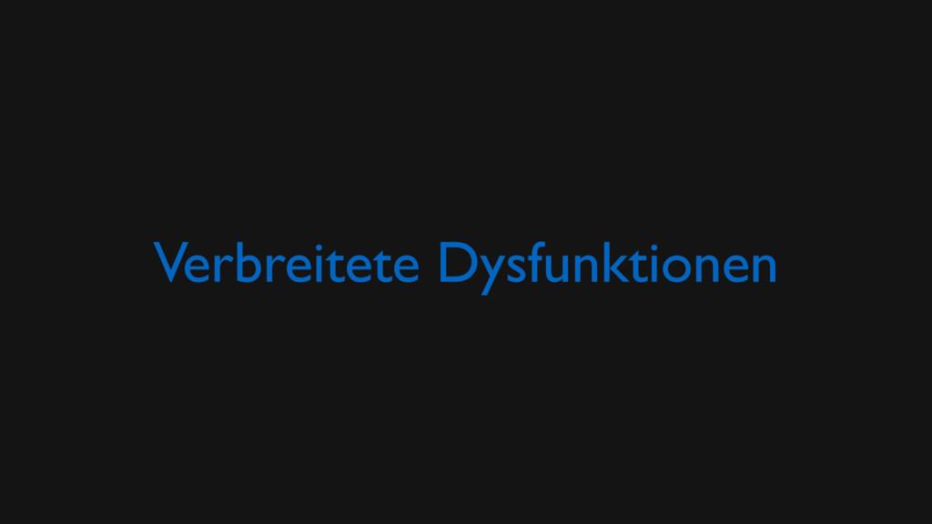 Verbreitete Dysfunktionen