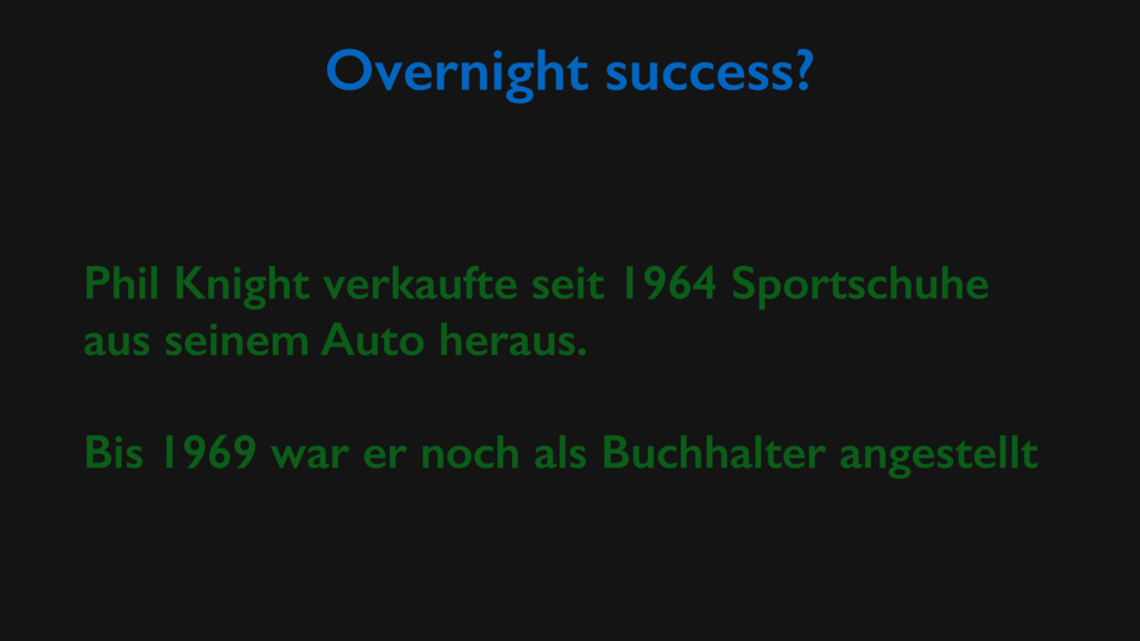Overnight success? Phil Knight verkaufte seit 1...