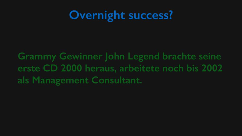Overnight success? Grammy Gewinner John Legend ...