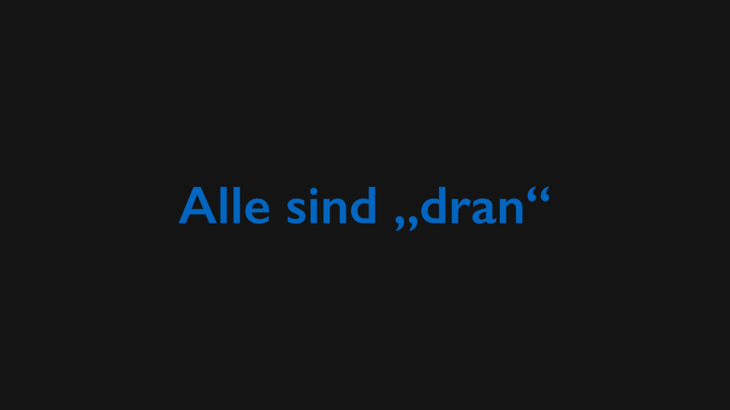 """Alle sind """"dran"""""""