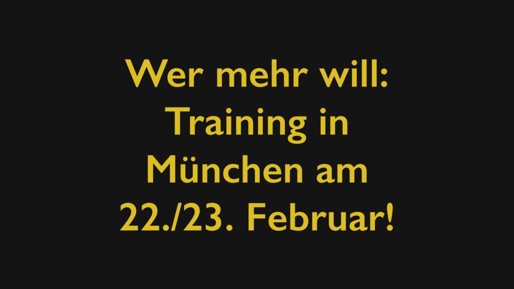 Wer mehr will: Training in München am 22./23. F...