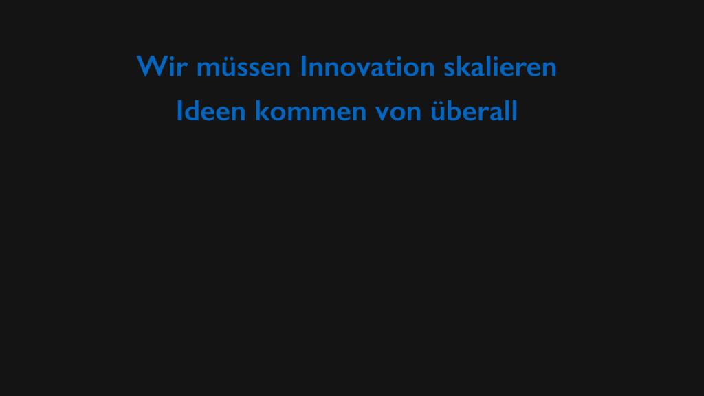 Wir müssen Innovation skalieren Ideen kommen vo...