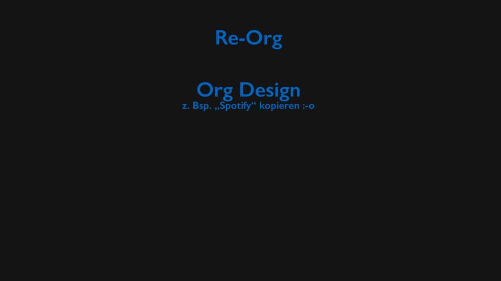 """Re-Org Org Design z. Bsp. """"Spotify"""" kopieren :-o"""
