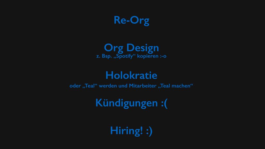 Re-Org Kündigungen :( Hiring! :) Org Design z. ...