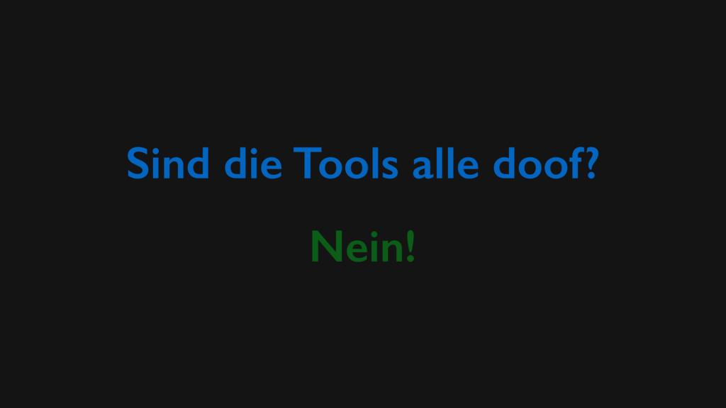 Sind die Tools alle doof? Nein!