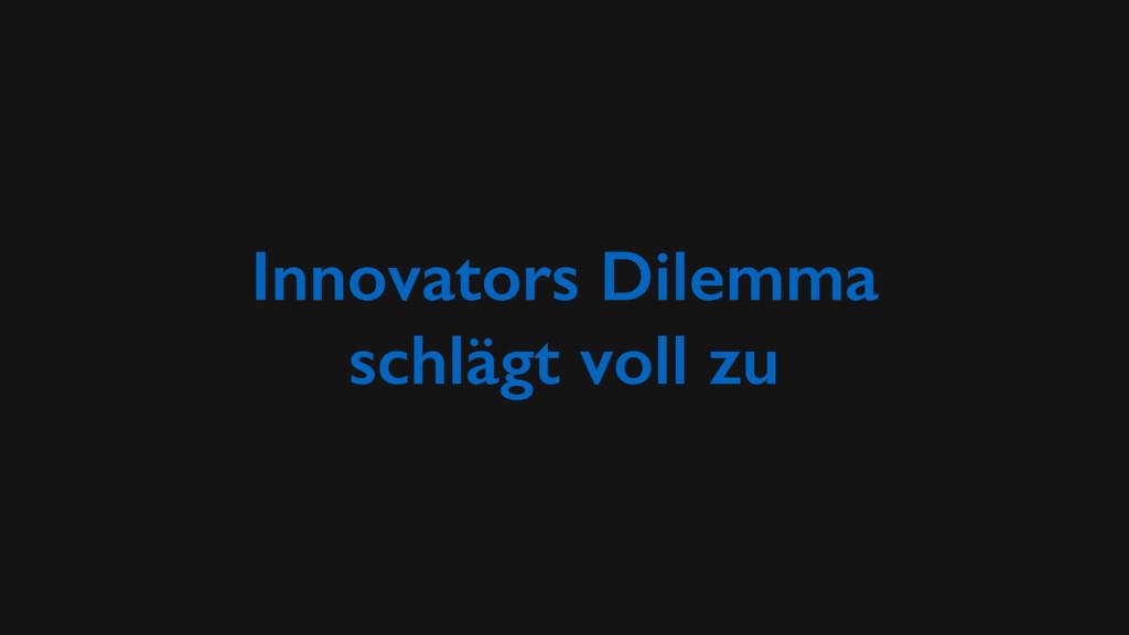 Innovators Dilemma schlägt voll zu