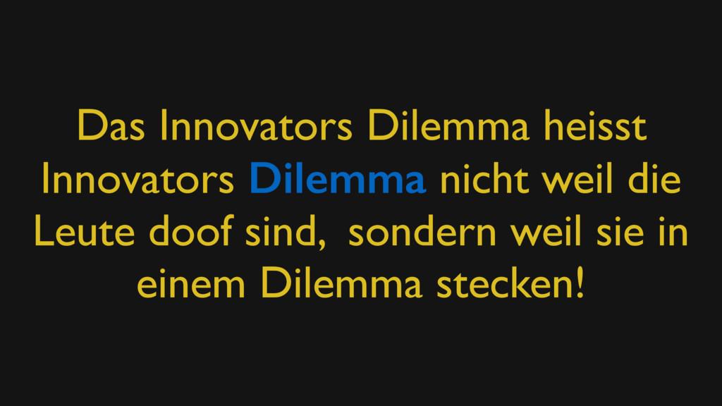 Das Innovators Dilemma heisst Innovators Dilemm...