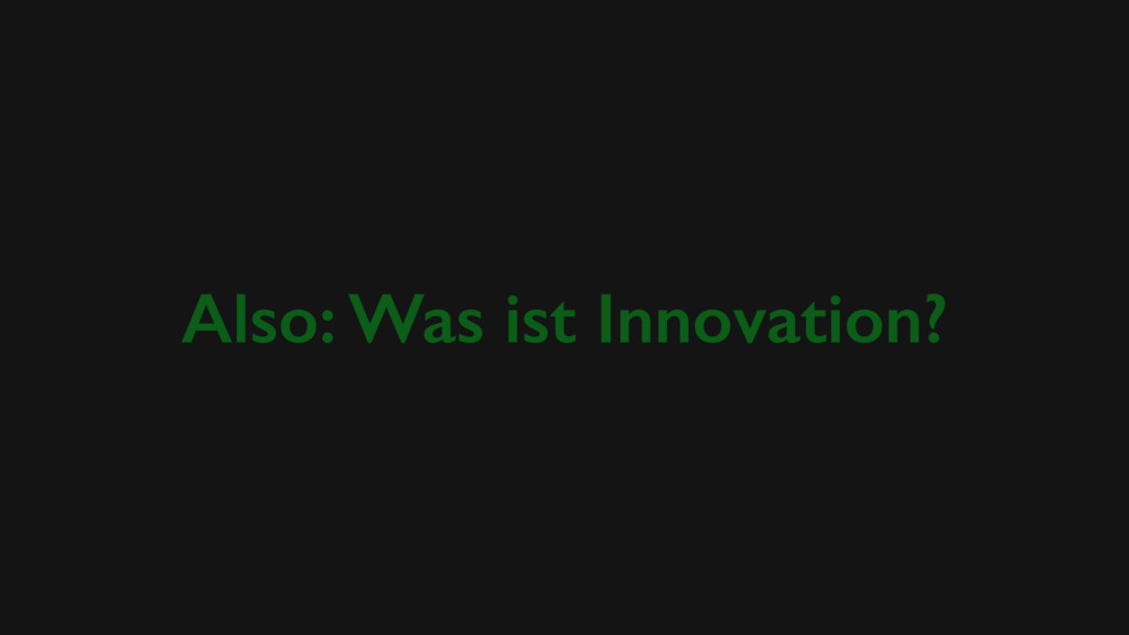 Also: Was ist Innovation?