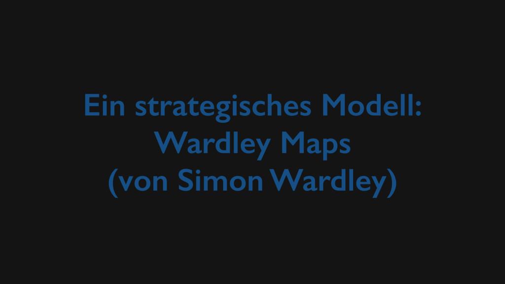 Ein strategisches Modell: Wardley Maps (von Sim...