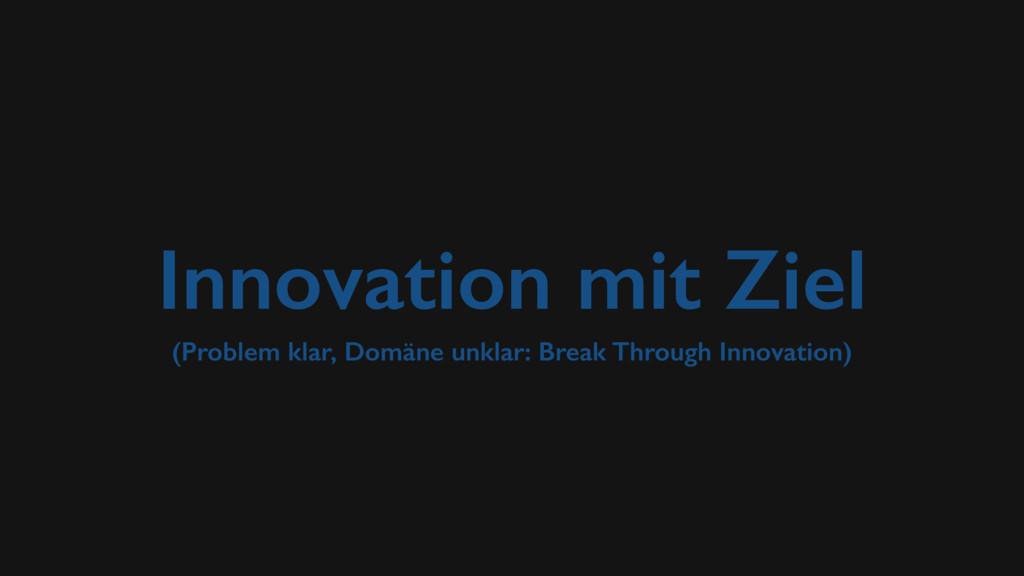 Innovation mit Ziel (Problem klar, Domäne unkla...