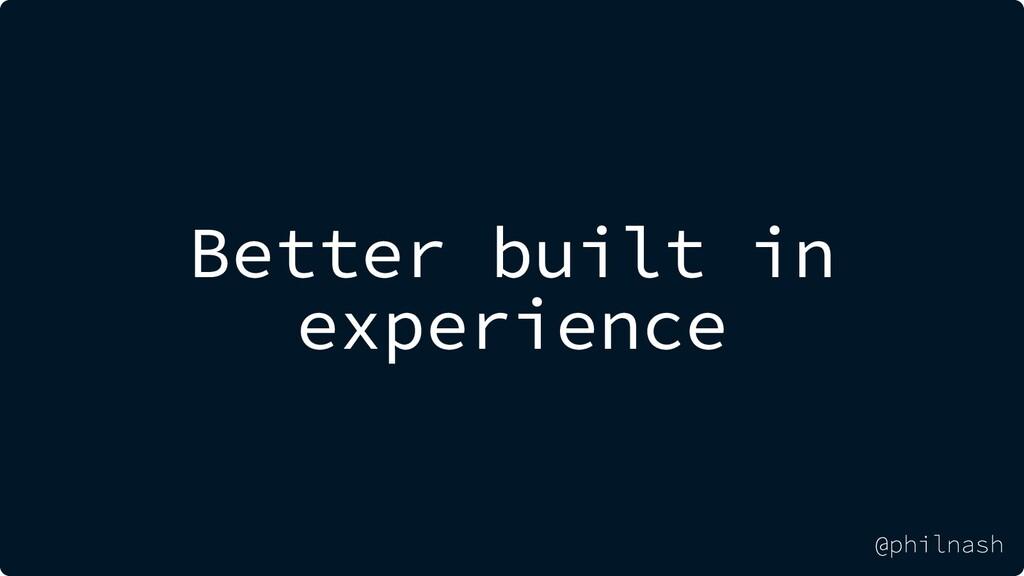 Better built in experience @philnash