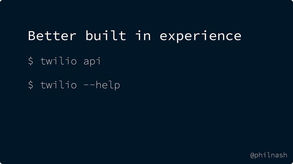 Better built in experience $ twilio api $ twili...