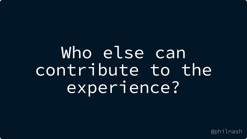 Who else can contribute to the experience? @phi...