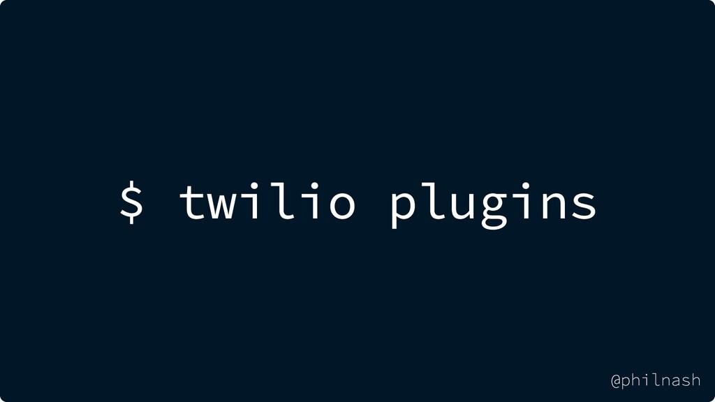 $ twilio plugins @philnash