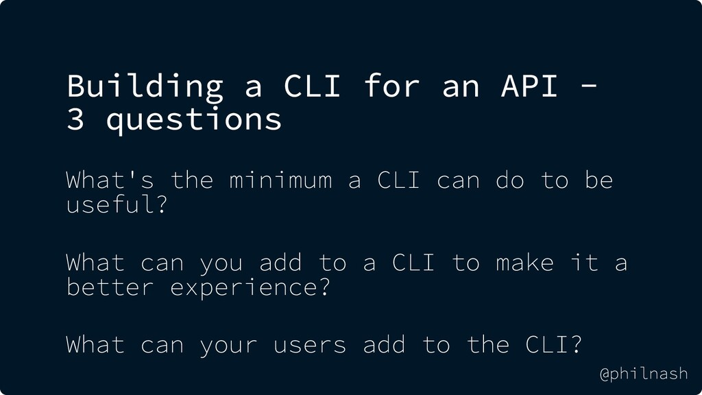 Building a CLI for an API - 3 questions What's ...