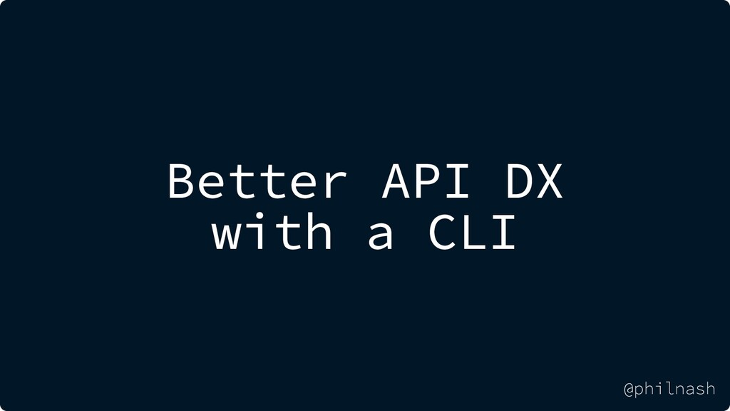 Better API DX with a CLI @philnash