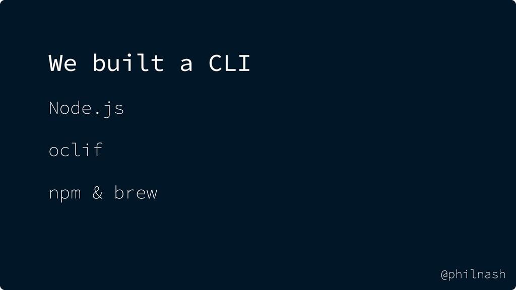 We built a CLI Node.js oclif npm & brew @philna...