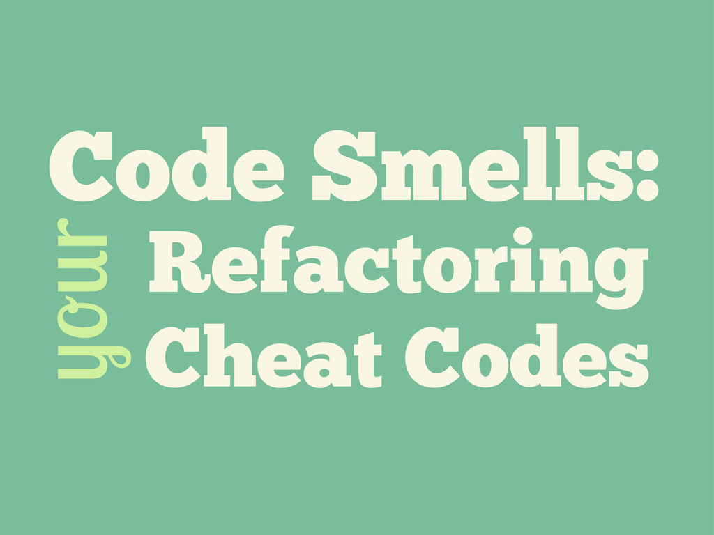 Code Smells: r Refactoring Cheat Codes
