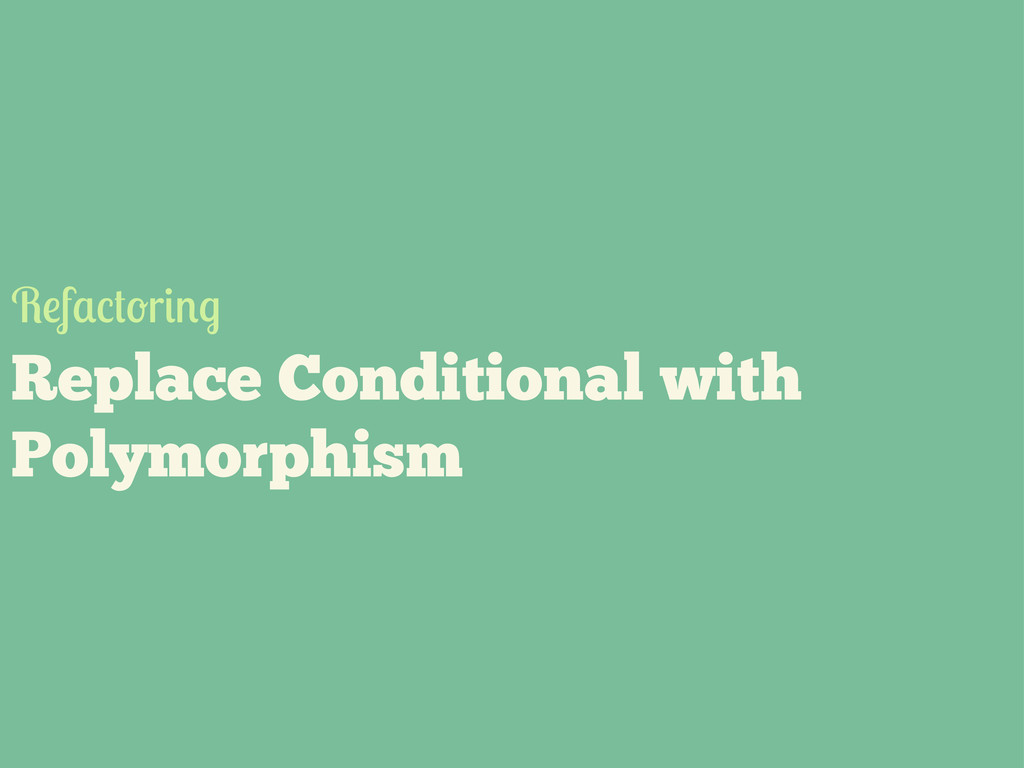 Replace Conditional with Polymorphism R f r