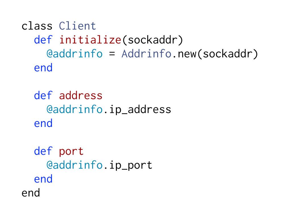 class Client def initialize(sockaddr) @addrinfo...