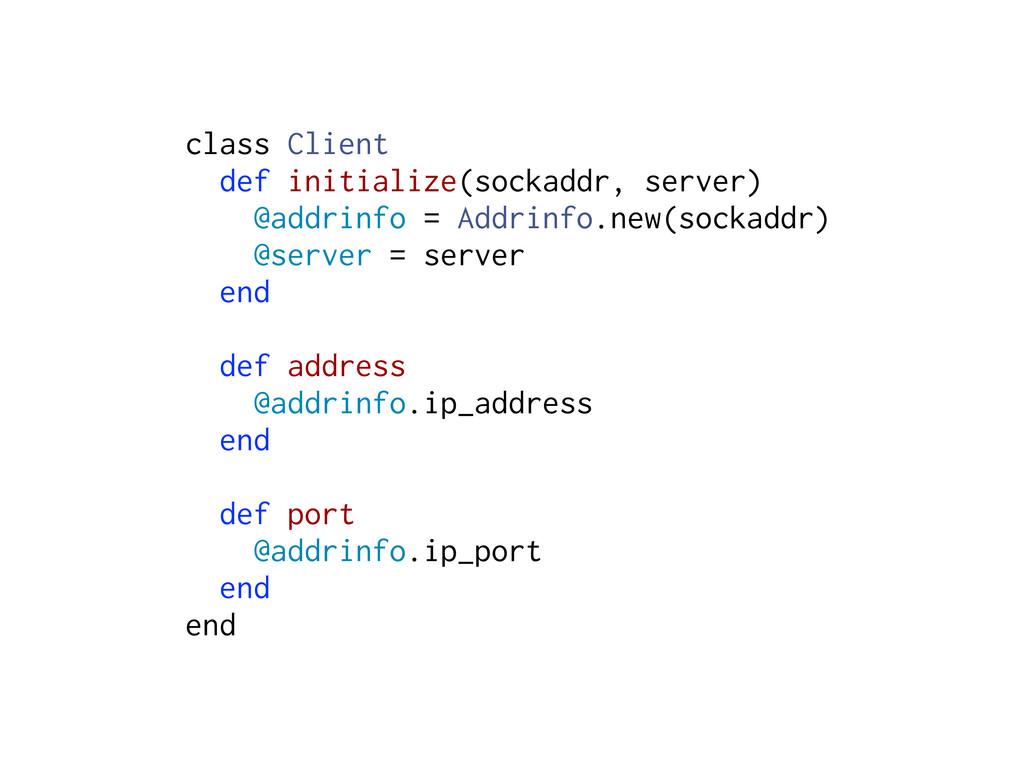 class Client def initialize(sockaddr, server) @...