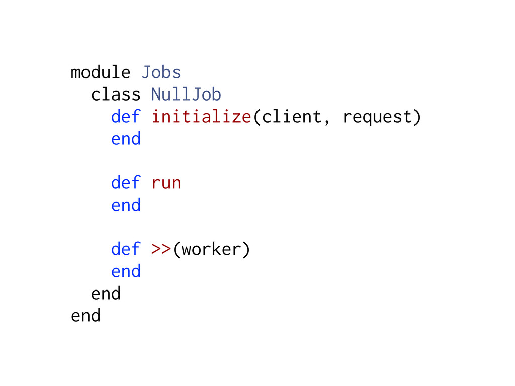 module Jobs class NullJob def initialize(client...