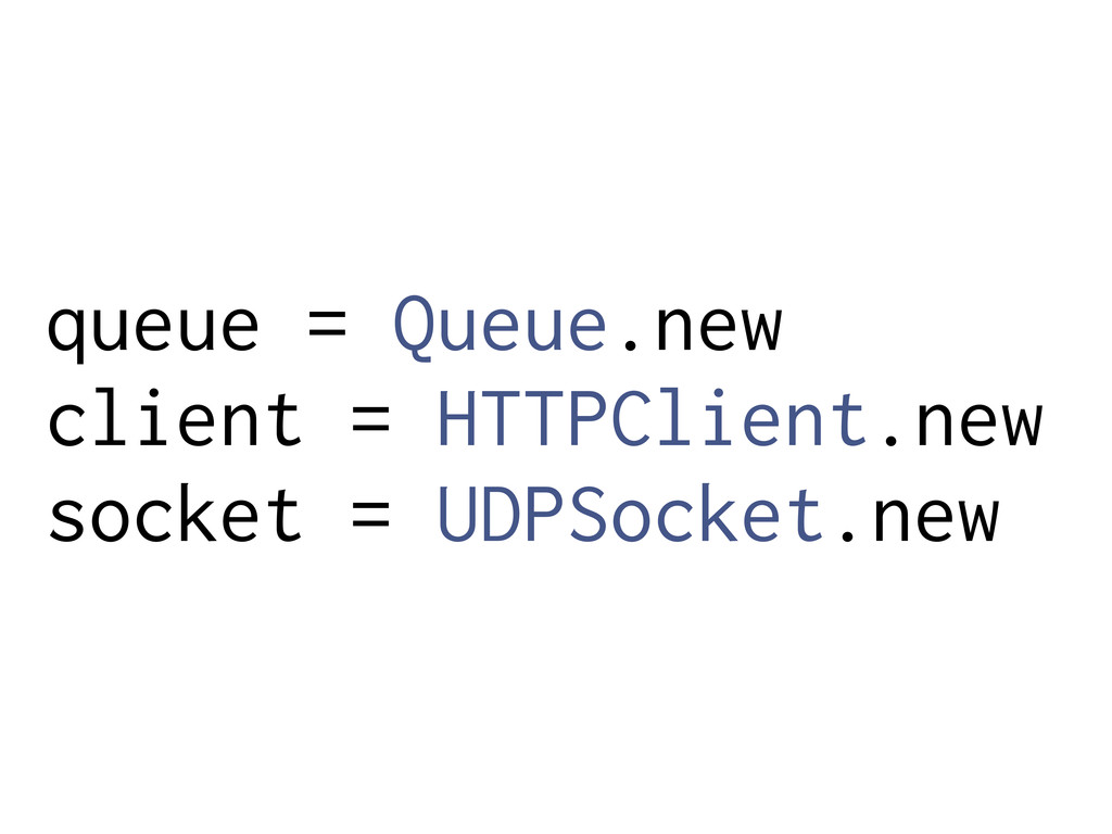 queue = Queue.new client = HTTPClient.new socke...