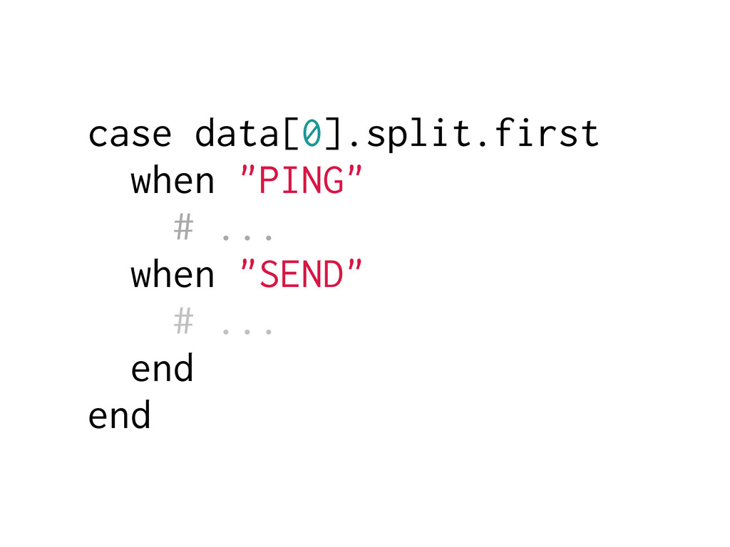"case data[0].split.first when ""PING"" # ... when..."
