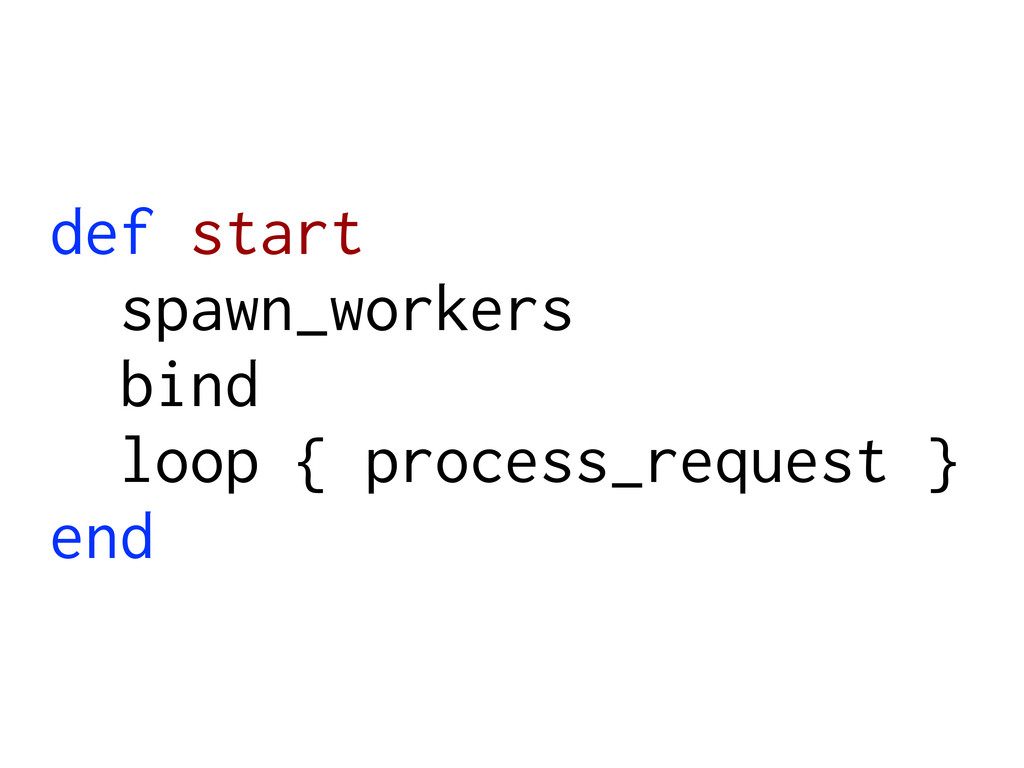 def start spawn_workers bind loop { process_req...