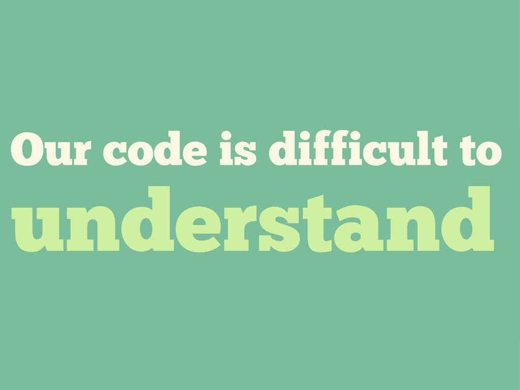 Our code is difficult to understand