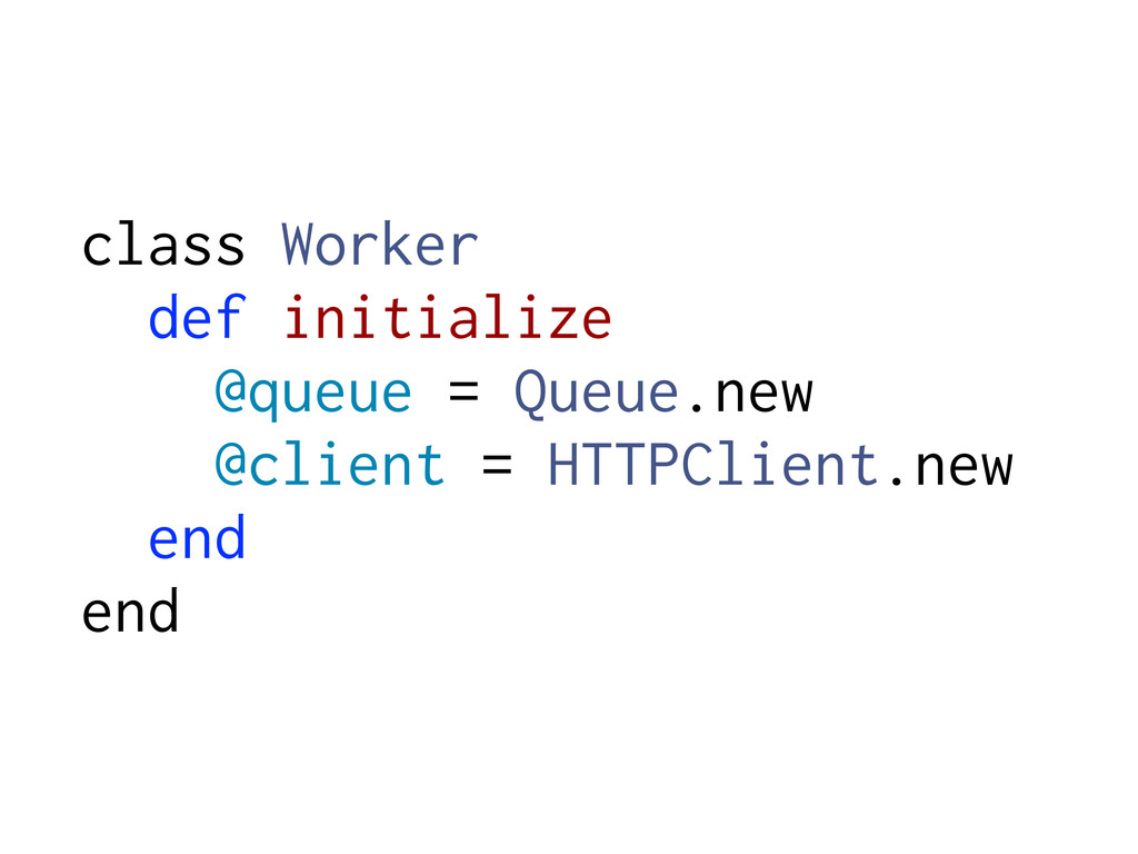 class Worker def initialize @queue = Queue.new ...