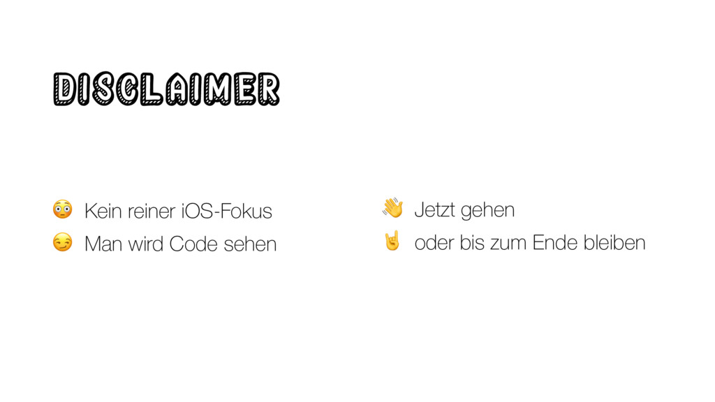 Disclaimer  Kein reiner iOS-Fokus  Man wird Cod...