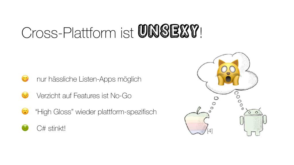 Cross-Plattform ist unsexy!  nur hässliche List...
