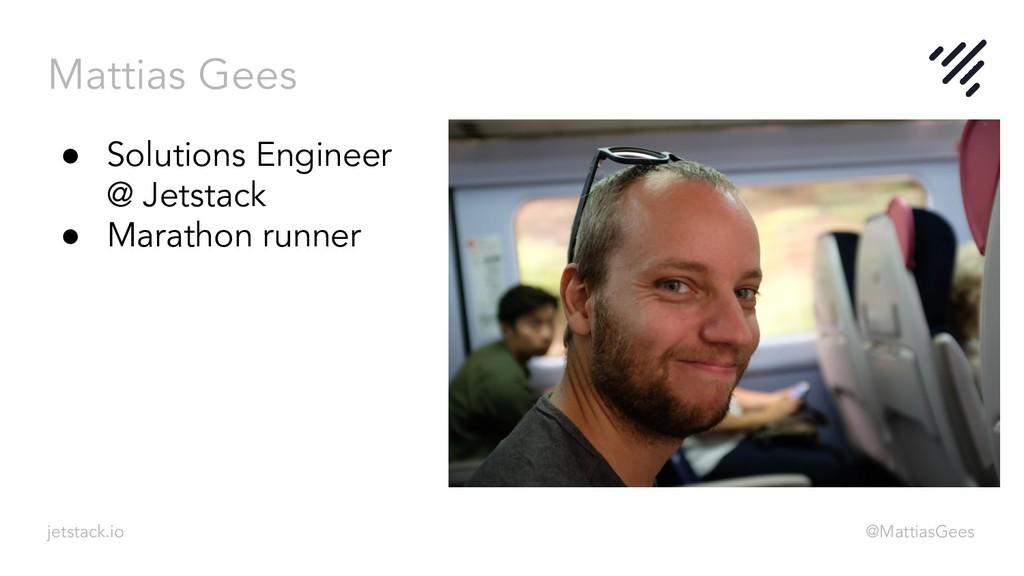 Mattias Gees jetstack.io @MattiasGees ● Solutio...
