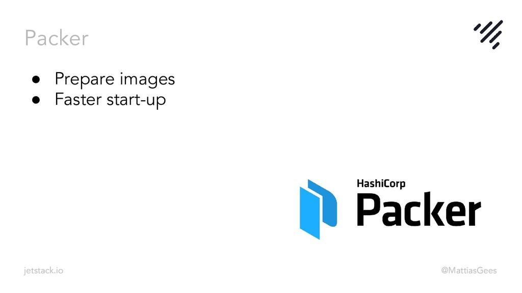 Packer jetstack.io @MattiasGees ● Prepare image...